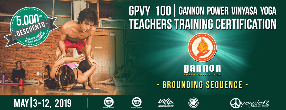 ​​Gannon Power Vinyasa Yoga Teacher Training GPVY 100 – Grounding Sequence May 03-12,2019